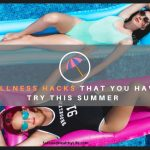 11 Wellness Hacks That You Have To Try This Summer