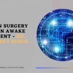 Brain Surgery on an Awake Patient - Dr. Gurneet Singh