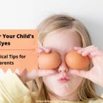 Caring for Your Child's Eyes: 5 Practical Tips for Parents