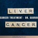 Liver Cancer Treatment - Dr. Gaurav Gupta