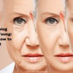 Remaining Forever Young: Here is How to do it