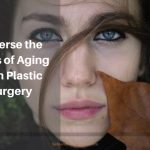 Reverse the Signs of Aging With Plastic Surgery