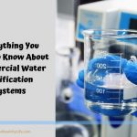 Everything You Need To Know About Commercial Water Purification Systems