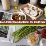 Top 5 Heart-Healthy Foods And Dishes You Should Know About!
