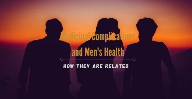 Medicinal Complications and Men's Health