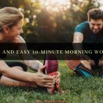 7 Quick and Easy 10-Minute Morning Workouts