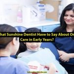 What Sunshine Dentist Have to Say About Oral Care in Early Years?
